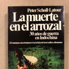 Libros de segunda mano: LA MUERTE EN EL ARROZAL (30 AÑOS DE GUERRA EN INDOCHINA). PETER CHOLL-LATOUR.. Lote 295987783