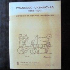 Libros de segunda mano: FRANCESC CASANOVAS 1853 – 1921 CATÀLEG EXPOSICIÓ DIBUIXOS I LITOGRAFIES 1982 BIBLIOTECA DE CATALUNYA. Lote 295988793