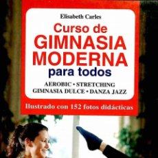 Libros de segunda mano: CURSO DE GIMNASIA MODERNA PARA TODOS. AEROBIC, STRETCHING, GIMNASIA DULCE, DANZA JAZZ. Lote 295992398