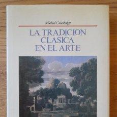 Libros de segunda mano: HISTORIA DEL ARTE. LA TRADICIÓN CLÁSICA EN EL ARTE, MICHAEL GREENBALGH, ED. BLUME, 1987. Lote 295995328
