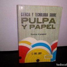 Libros de segunda mano: 50- CIENCIA Y TECNOLOGÍA SOBRE PULPA Y PAPEL, TOMO II: PAPEL - C. EARL LIBBY. Lote 296052403