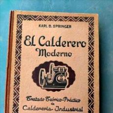Libros de segunda mano: EL CALDERERO MODERNO TRATADO TEÓRICO-PRÁCTICO DE CALDERERIA INDUSTRIAL POR KARL B.SPRINGER. Lote 296052543
