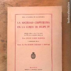 Libros de segunda mano: LA SOCIEDAD CRIPTOJUDÍA EN LA CORTE DE FELIPE IV. JULIO CARO BAROJA. DISCURSO DE RECEPCIÓN. 1963.. Lote 296591913