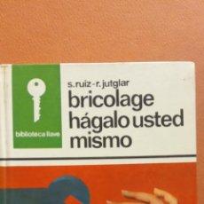 Libros de segunda mano: BRICOLAGE HÁGALO USTED MISMO. S. RUIZ - R. JUTGLAR. EDICIONES AURA. Lote 296621698