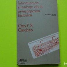 Libros de segunda mano: INTRODUCCIÓN AL TRABAJO DE LA INVESTIGACIÓN HISTÓRICA, CIRO F.S. CARDOSO, ED. CRÍTICA, TAPA BLANDA. Lote 296847268