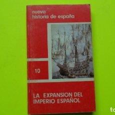 Libros de segunda mano: LA EXPANSIÓN DEL IMPERIO ESPAÑOL, 10., NUEVA HISTORIA DE ESPAÑA, ED. EDAF, TAPA BLANDA. Lote 296850013