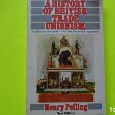 Libros de segunda mano: A HISTORY OF BRITISH TRADE UNIONISM, HENRY PELLING, ED. PENGUIN BOOKS, TAPA BLANDA. Lote 296850398