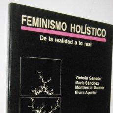 Libros de segunda mano: FEMINISMO HOLISTICO DE LA REALIDAD A LO REAL - VICTORIA SENDON Y OTRAS. Lote 296854693