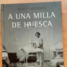 Libros de segunda mano: A UNA MILLA DE HUESCA, AGNES HODGSON. Lote 296946803