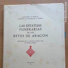 Libros de segunda mano: LAS ESTATUAS DE LOS REYES DE ARAGON, EXPOSICION EN LA ANTIGUA CAPILLA REAL DE S. AGUEDA, BARCELONA. Lote 296957298