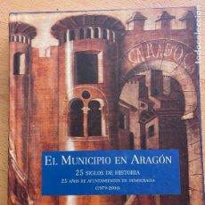 Libros de segunda mano: EL MUNICIPIO EN ARAGON, 25 SIGLOS DE HISTORIA. Lote 296961728