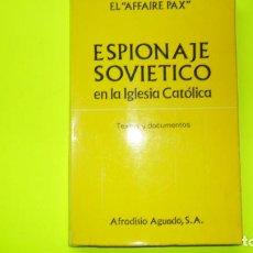 Libros de segunda mano: EL AFFAIRE PAX, ESPIONAJE SOVIÉTICO EN LA IGLESIA SOVIÑETICA, ED. AFRODISIO AGUADO, TAPA BLANDA. Lote 297062733