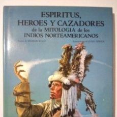 Libros de segunda mano: ESPIRITUS, HÉROES Y CAZADORES DE LA MITOLOGÍA DE LOS INDIOS NORTEAMERICANOS. PRIMERA EDICIÓN 1987. Lote 297081853