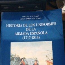 Libros de segunda mano: HISTORIA DE LOS UNIFORMES DE LA ARMADA ESPAÑOLA (1717-1814) ALÍA PLANA, JOSÉ MIGUEL. AGOTADO IS. Lote 297091948