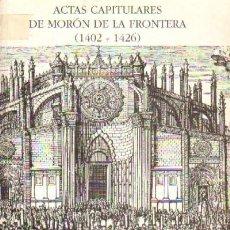 Libros de segunda mano: ACTAS CAPITULARES DE MORON DE LA FRONTERA (1.402 - 1.426), VV.AA. ANS-059. Lote 297093953