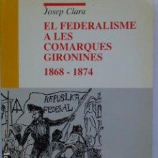 Libros de segunda mano: EL FEDERALISME A LES COMARQUES GIRONINES (1868-1874).. Lote 297098808