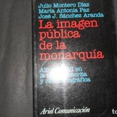 Libros de segunda mano: LA IMAGEN PÚBLICA DE LA MONARQUÍA, JULIO MONTERO, MARÍA ANTONIA PAZ Y JOSÉ J. SÁNCHEZ, ED. ARIEL. Lote 297152743