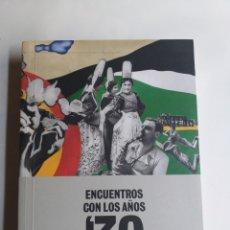Libros de segunda mano: ENCUENTROS CON LOS AÑOS 30 . MUSEO CENTRO DE ARTE REINA SOFÍA . ARTE SIGLO XX. Lote 297345478