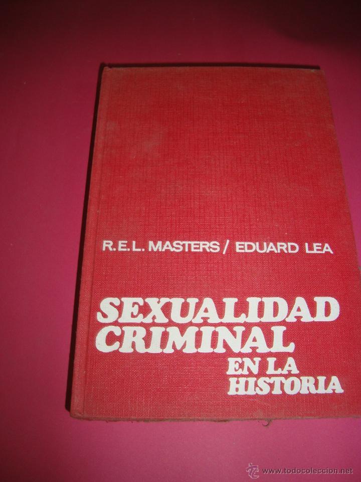 SEXUALIDAD CRIMINAL EN LA HISTORIA R.E.L. MASTERS Y EDUARD LEA NUEVO (Libros Nuevos - Humanidades - Sexualidad)