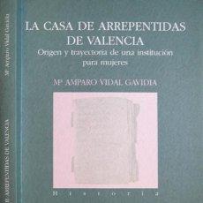 Libros: LA CASA DE ARREPENTIDAS DE VALENCIA. ORIGEN Y TRAYECTORIA DE UNA INSTITUCIÓN PARA MUJERES. 2001.. Lote 121593383
