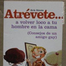Libros: ATRÉVETE A VOLVER LOCO A TU HOMBRE EN LA CAMA (CONSEJOS DE UN AMIGO GAY). Lote 122668939