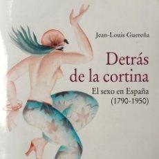 Libros: DETRÁS DE LA CORTINA. EL SEXO EN ESPAÑA (1790-1940). Lote 128552378