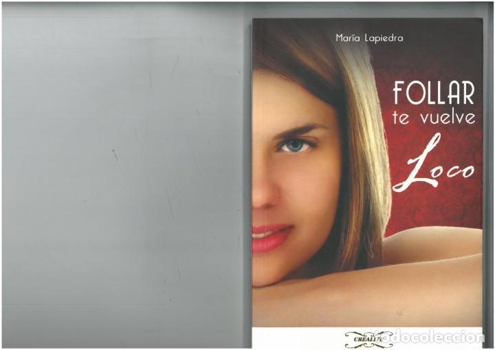 LIBRO DE MARIA LAPIEDRA EL FOLLAR TE VUELVE LOCO 1ª EDICION (Libros Nuevos - Humanidades - Sexualidad)