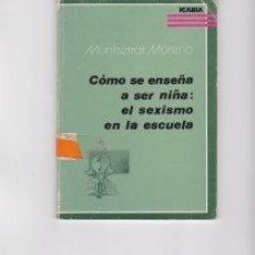 Libros: CÓMO SE ENSEÑA A SER NIÑA: EL SEXISMO EN LA ESCUELA. PEDIDO MÍNIMO EN LIBROS: 4 TÍTULOS. Lote 141545006