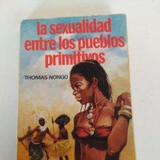 Libros: LIBRO LA SEXUALIDAD ENTRE LOS PUEBLO PRIMITIVOS, TOMAS NONGO. Lote 150688378