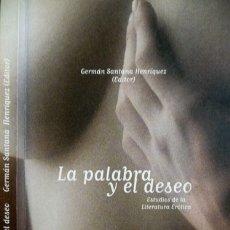 Libros: SANTANA HENRÍQUEZ, GERMÁN [EDITOR]. LA PALABRA Y EL DESEO. ESTUDIOS DE LA LITERATURA ERÓTICA. 2002.. Lote 172210974