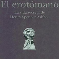 Libros: LITERATURA ERÓTICA. EL EROTÓMANO: LA VIDA SECRETA DE HENRY SPENCER ASHBEE , POR IAN GIBSON. Lote 178837161