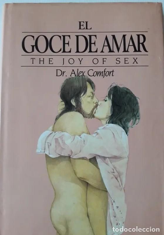 LITERATURA ERÓTICA. THE JOY OF SEX. GUIA ILUSTRADA DEL AMOR. POR ALEX COMFORT (Libros Nuevos - Humanidades - Sexualidad)