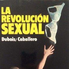 Libros: LITERATURA ERÓTICA. LA REVOLUCIÓN SEXUAL . POR DUBOIS/CABALLERO. Lote 178998335