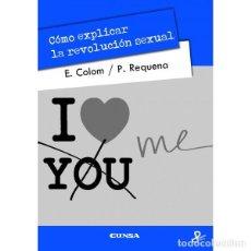 Libros: CÓMO EXPLICAR LA REVOLUCIÓN SEXUAL (E. COLOM / P. REQUENA) EUNSA 2012. Lote 183839427