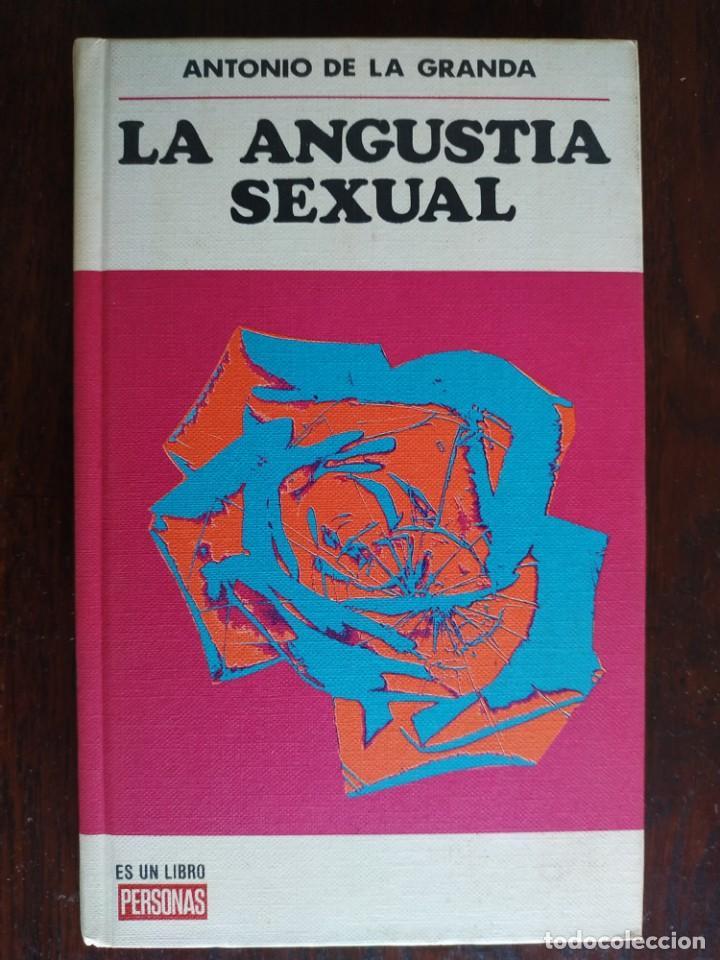 LA ANGUSTIA SEXUAL DE ANTONIO DE LA GRANADA. LA TEORÍA MÁS NUEVA Y REVOLUCIONARIA SOBRE EL SEXO. (Libros Nuevos - Humanidades - Sexualidad)