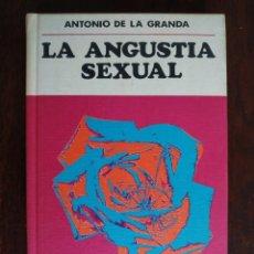 Libros: LA ANGUSTIA SEXUAL DE ANTONIO DE LA GRANADA. LA TEORÍA MÁS NUEVA Y REVOLUCIONARIA SOBRE EL SEXO.. Lote 183926361