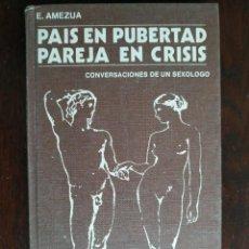 Livres: PAIS EN PUBERTAD PAREJA EN CRISIS, CONVERSACIONES DE UN SEXÓLOGO, DE E. AMEZUA.. Lote 183927615