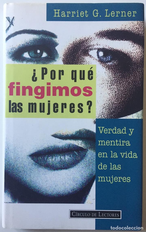 ¿PORQUÉ FINGIMOS LAS MUJERES? HARRIET G. LERNER VERDAD Y MENTIRA EN LA VIDA DE LAS MUJERES 1995 (Libros Nuevos - Humanidades - Sexualidad)