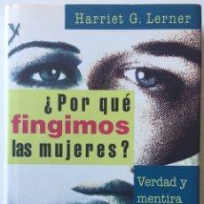 Libros: ¿PORQUÉ FINGIMOS LAS MUJERES? HARRIET G. LERNER VERDAD Y MENTIRA EN LA VIDA DE LAS MUJERES 1995. Lote 202827483