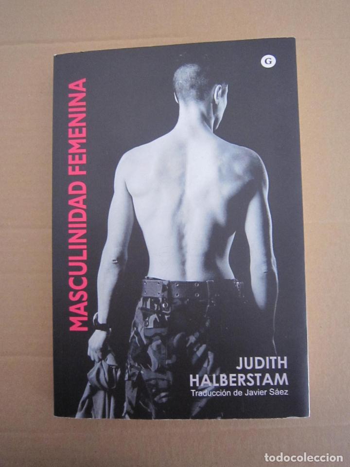 LIBRO - MASCULINIDAD FEMENINA (JUDITH HALBERSTAM) - 2008 - EDITORIAL EGALES (Libros Nuevos - Humanidades - Sexualidad)