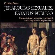 Libros: BERCO. JERARQUÍAS SEXUALES, ESTATUS PÚBLICO. MASCULINIDAD, SODOMÍA Y SOCIEDAD EN LA ESPAÑA... 2009.. Lote 220276737