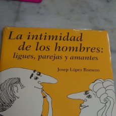 Libros: PRPM 42 PRECINTADO .JOSEP LÓPEZ ROMERO. LA INTIMIDAD DE LOS HOMBRES . LIGUES PAREJAS Y AMANTES. Lote 222615533
