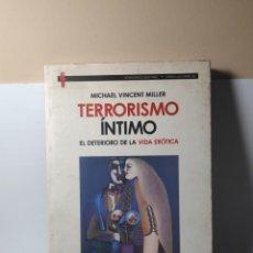 Libros: TERRORISMO ÍNTIMO MICHAEL VINCENT MILLER EL DETERIORO DE LA VIDA ERÓTICA. Lote 230389585