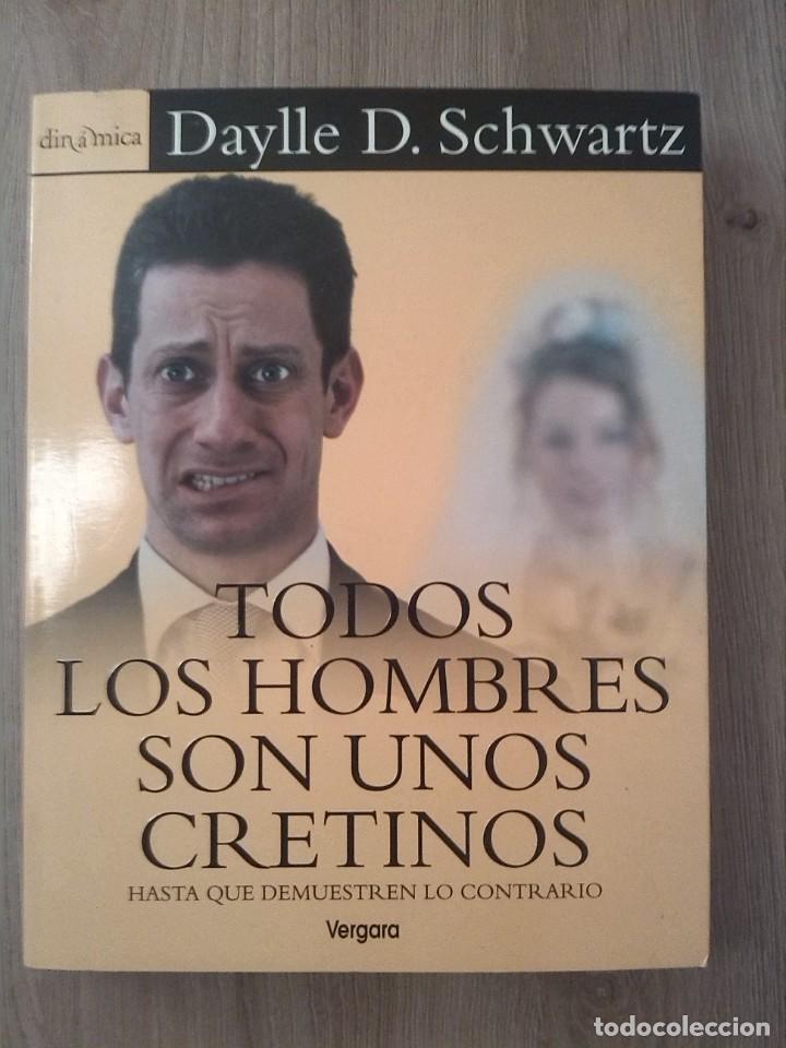 TODOS LOS HOMBRES SON UNOS CRETINOS. DAYLLE D. SCHWARTZ. EDICIONES VERGARA. 2000 (Libros Nuevos - Humanidades - Sexualidad)