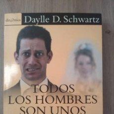 Libros: TODOS LOS HOMBRES SON UNOS CRETINOS. DAYLLE D. SCHWARTZ. EDICIONES VERGARA. 2000. Lote 232196960