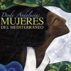 Libros: DESDE ANDALUCÍA. MUJERES DEL MEDITERRÁNEO. Lote 254600695