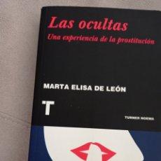 Libros: LAS OCULTAS, UNA HISTORIA DE LA PROSTITUCIÓN, DE MARTA ELISA DE LEÓN. Lote 267451599