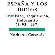 Libros: ESPAÑA Y LOS JUDIOS EXPULSION INQUISICION HOLOCAUSTO POR NORBERTO CERESOLE GASTOS DE ENVIO GRATIS. Lote 12046552