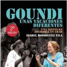 Libros: SOLIDARIDAD. GOUNDI. UNAS VACACIONES DIFERENTES - ISABEL RODRÍGUEZ VILA. Lote 44830143