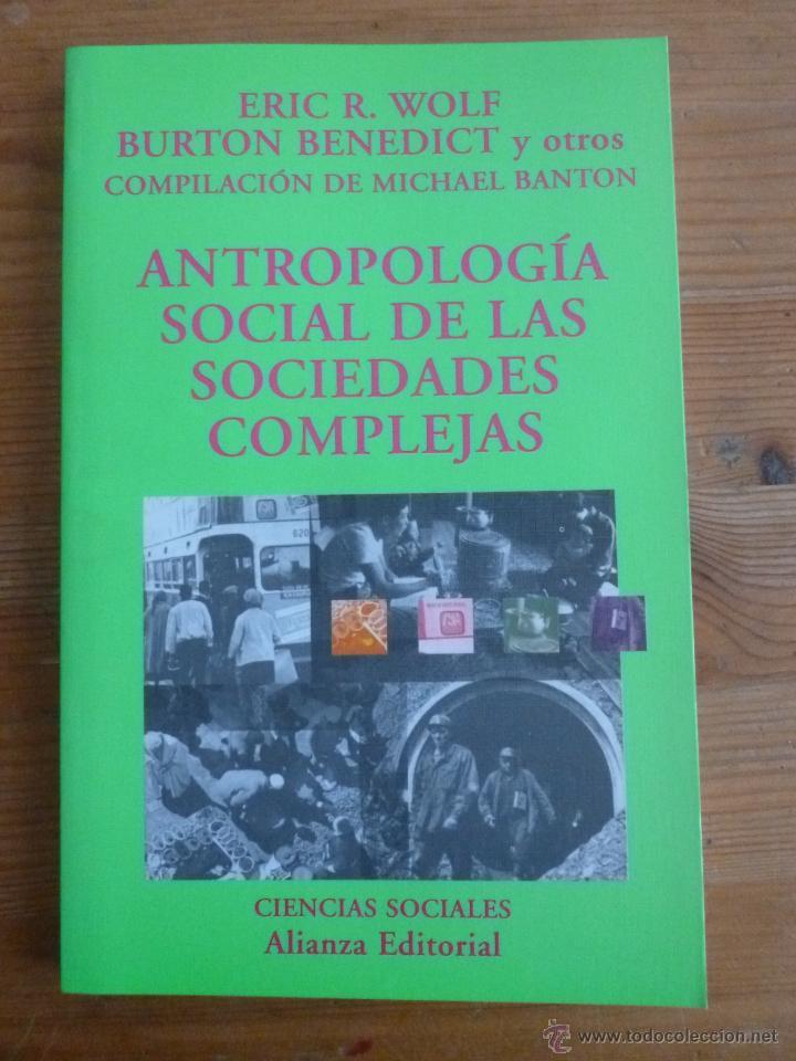 ANTROPOLOGIA SOCIAL DE LAS SOCIEDADES COMPLEJAS. WOLF, BENEDICT Y OTROS.ALIANZA ED. 1999 160 PAG (Libros Nuevos - Humanidades - Sociología)